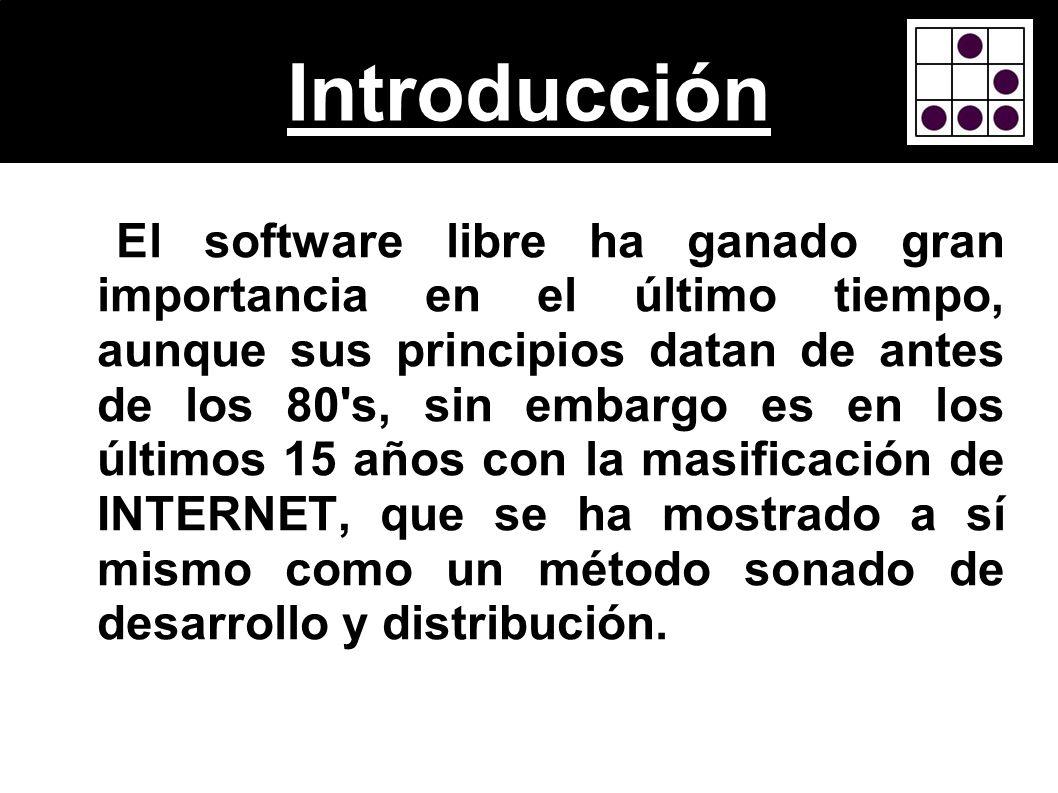 Introducción El software libre ha ganado gran importancia en el último tiempo, aunque sus principios datan de antes de los 80's, sin embargo es en los