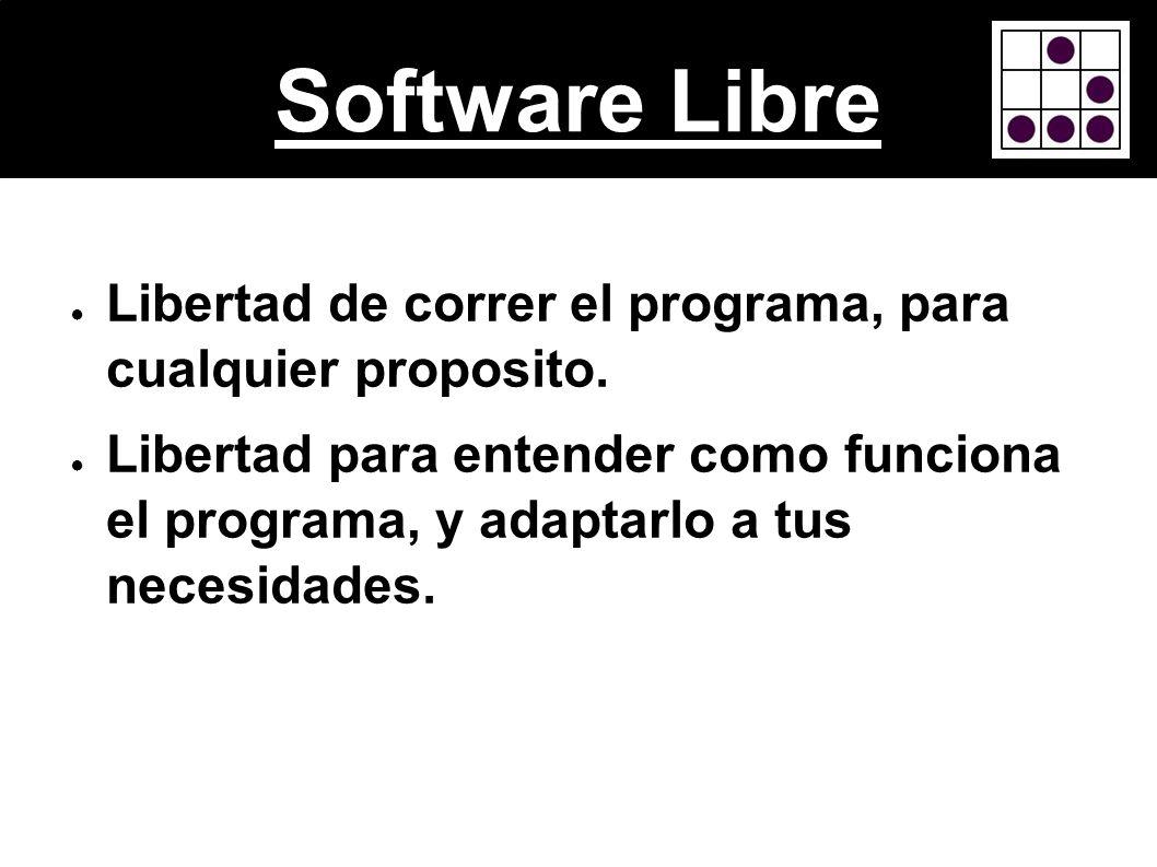 Software Libre Libertad de correr el programa, para cualquier proposito. Libertad para entender como funciona el programa, y adaptarlo a tus necesidad