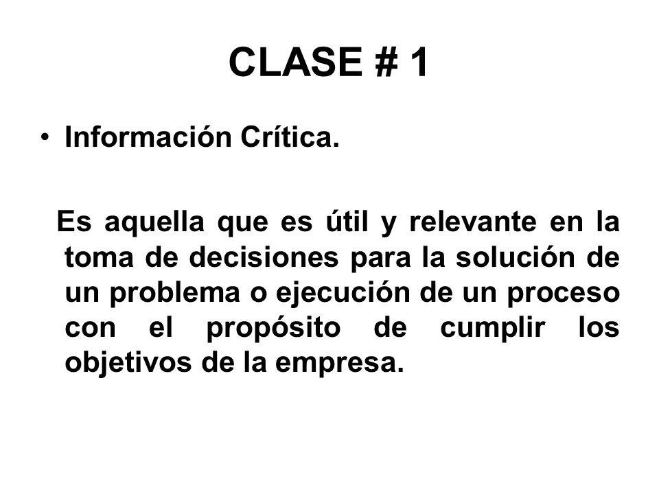 CLASE # 1 Información Crítica. Es aquella que es útil y relevante en la toma de decisiones para la solución de un problema o ejecución de un proceso c