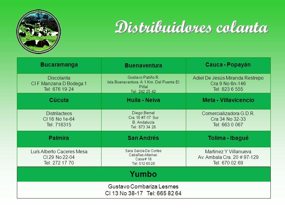 Distribuidores colanta Martinez Y Villanueva Av. Ambala Cra. 20 # 97-129 Tel: 670 02 69 Sara Garcia De Cortes Cabañas Altamar. Casa # 16 Tel: 512 60 2