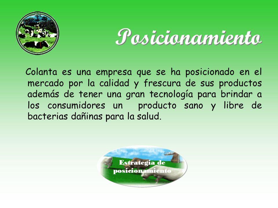 Posicionamiento Colanta es una empresa que se ha posicionado en el mercado por la calidad y frescura de sus productos además de tener una gran tecnolo