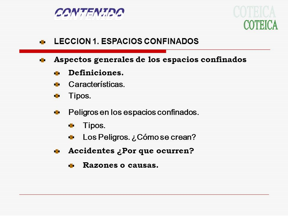 CONTENIDO LECCION 1. ESPACIOS CONFINADOS Aspectos generales de los espacios confinados Definiciones. Características. Tipos. Peligros en los espacios