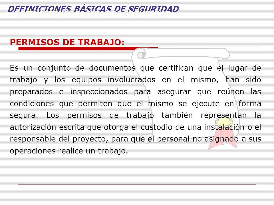 PERMISOS DE TRABAJO: Es un conjunto de documentos que certifican que el lugar de trabajo y los equipos involucrados en el mismo, han sido preparados e