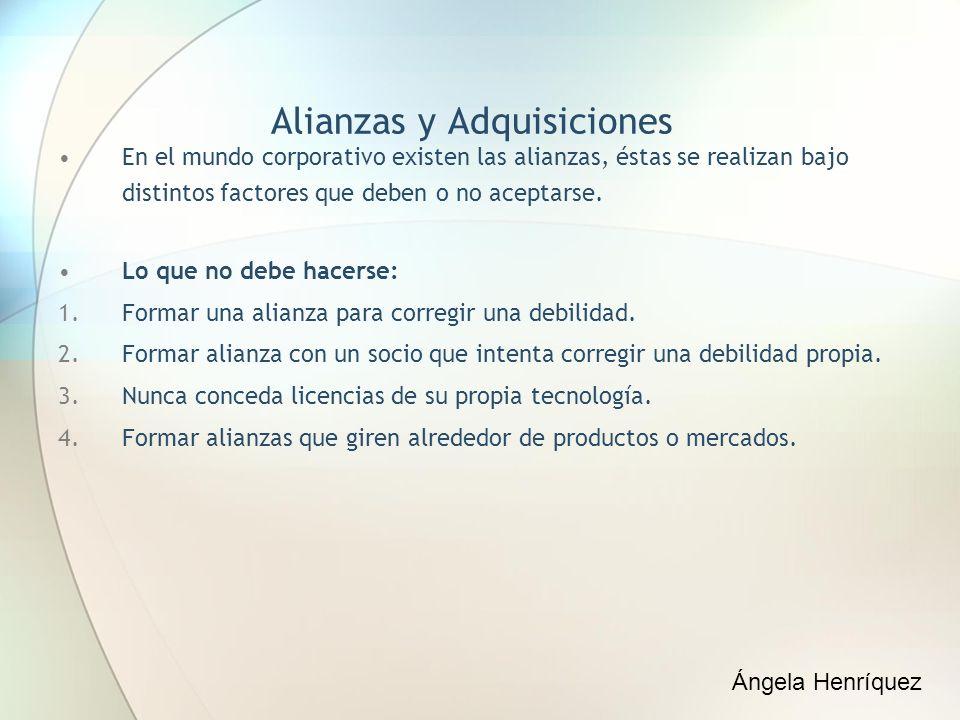 Alianzas y Adquisiciones En el mundo corporativo existen las alianzas, éstas se realizan bajo distintos factores que deben o no aceptarse. Lo que no d