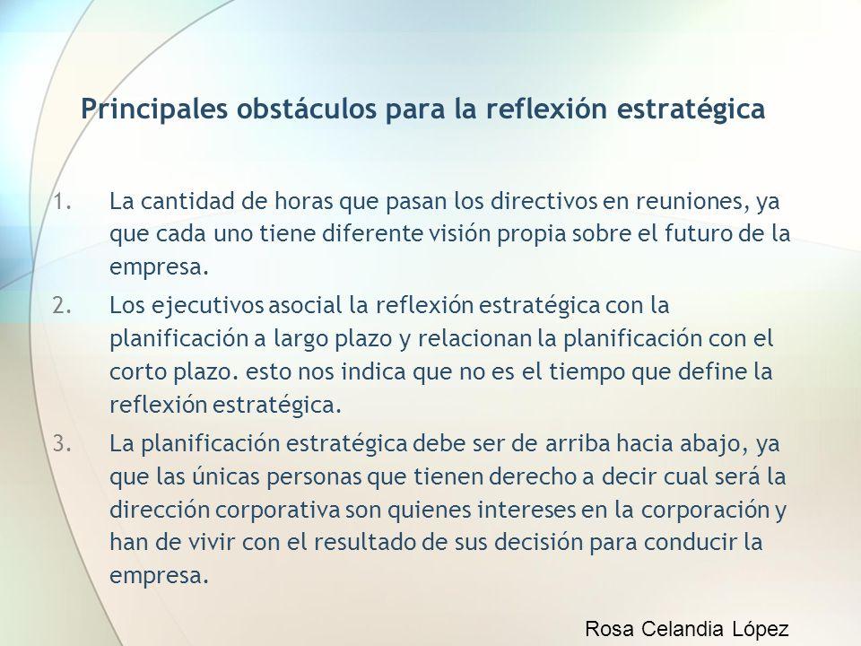 Principales obstáculos para la reflexión estratégica 1.La cantidad de horas que pasan los directivos en reuniones, ya que cada uno tiene diferente vis
