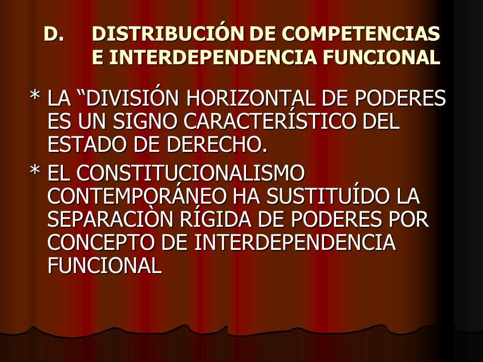 D.DISTRIBUCIÓN DE COMPETENCIAS E INTERDEPENDENCIA FUNCIONAL *LA DIVISIÓN HORIZONTAL DE PODERES ES UN SIGNO CARACTERÍSTICO DEL ESTADO DE DERECHO. *EL C