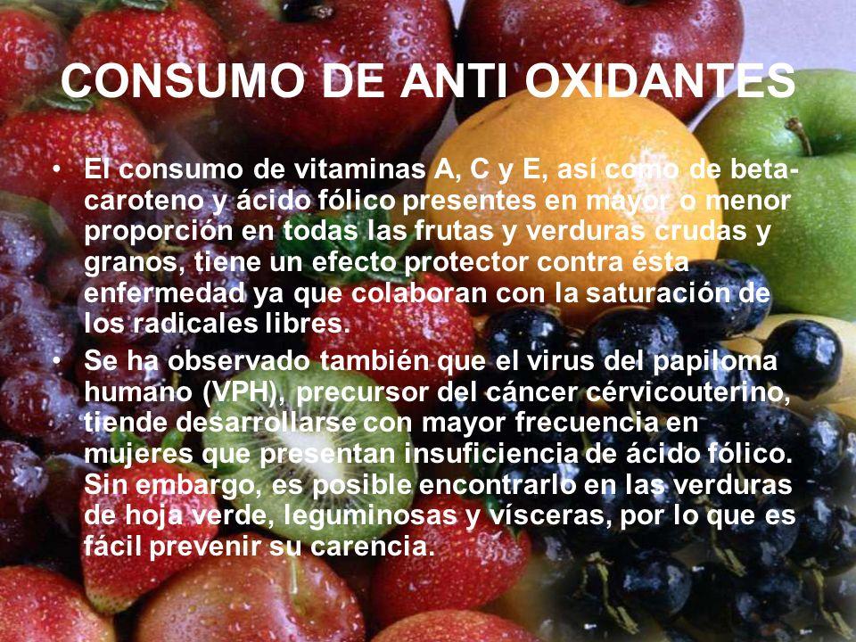 CONSUMO DE ANTI OXIDANTES El consumo de vitaminas A, C y E, así como de beta- caroteno y ácido fólico presentes en mayor o menor proporción en todas l