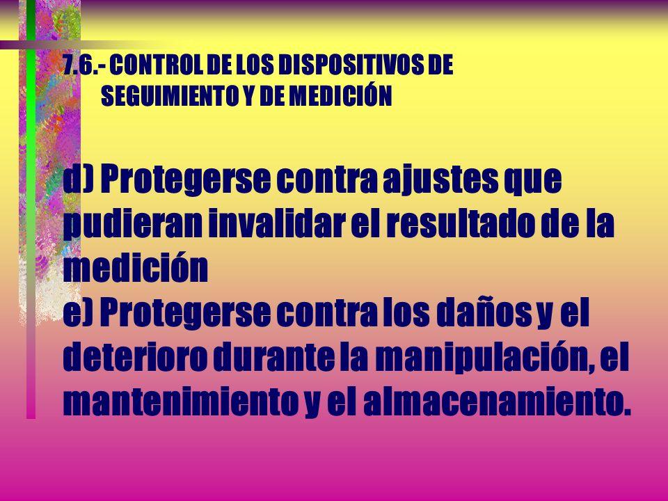 7.6.- CONTROL DE LOS DISPOSITIVOS DE SEGUIMIENTO Y DE MEDICIÓN...Cuando no existan tales patrones debe registrarse la base utilizada para la calibraci