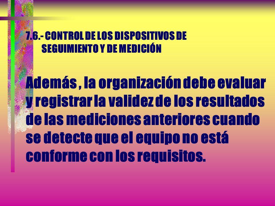 7.6.- CONTROL DE LOS DISPOSITIVOS DE SEGUIMIENTO Y DE MEDICIÓN d) Protegerse contra ajustes que pudieran invalidar el resultado de la medición e) Prot