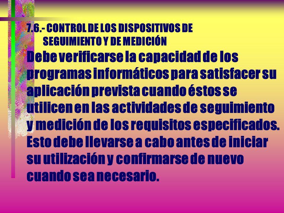 7.6.- CONTROL DE LOS DISPOSITIVOS DE SEGUIMIENTO Y DE MEDICIÓN... La organización debe tomar las acciones apropiadas sobre el equipo y sobre cualquier
