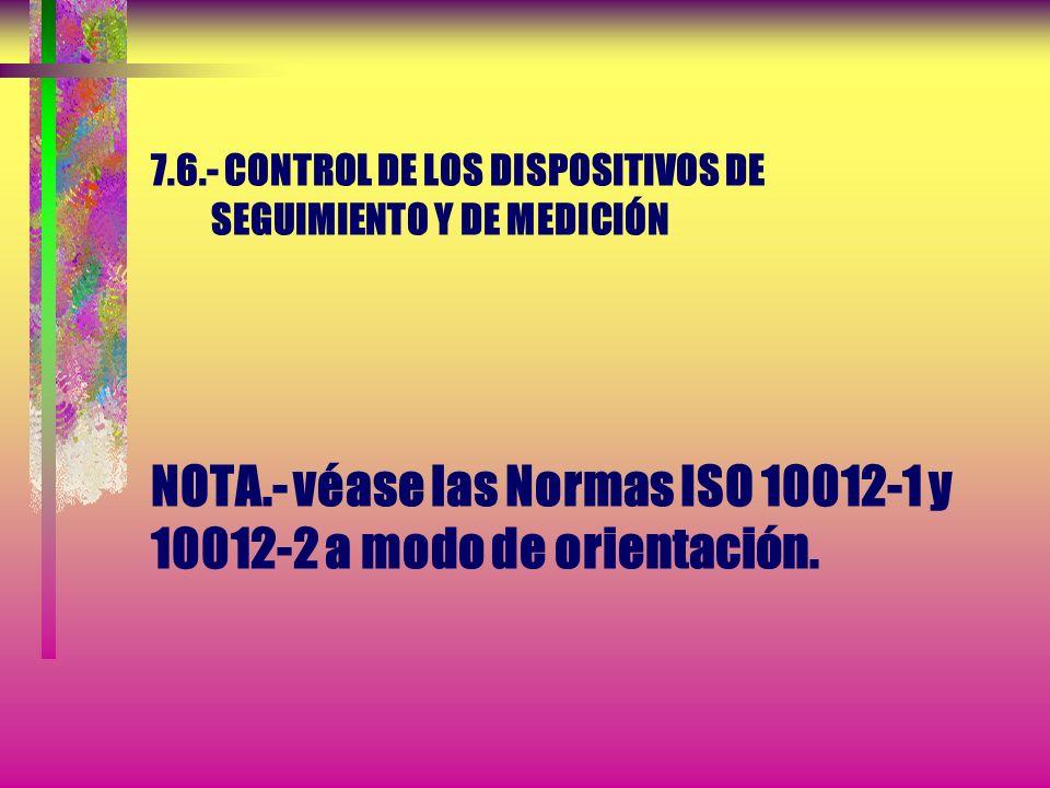 7.6.- CONTROL DE LOS DISPOSITIVOS DE SEGUIMIENTO Y DE MEDICIÓN Debe verificarse la capacidad de los programas informáticos para satisfacer su aplicaci