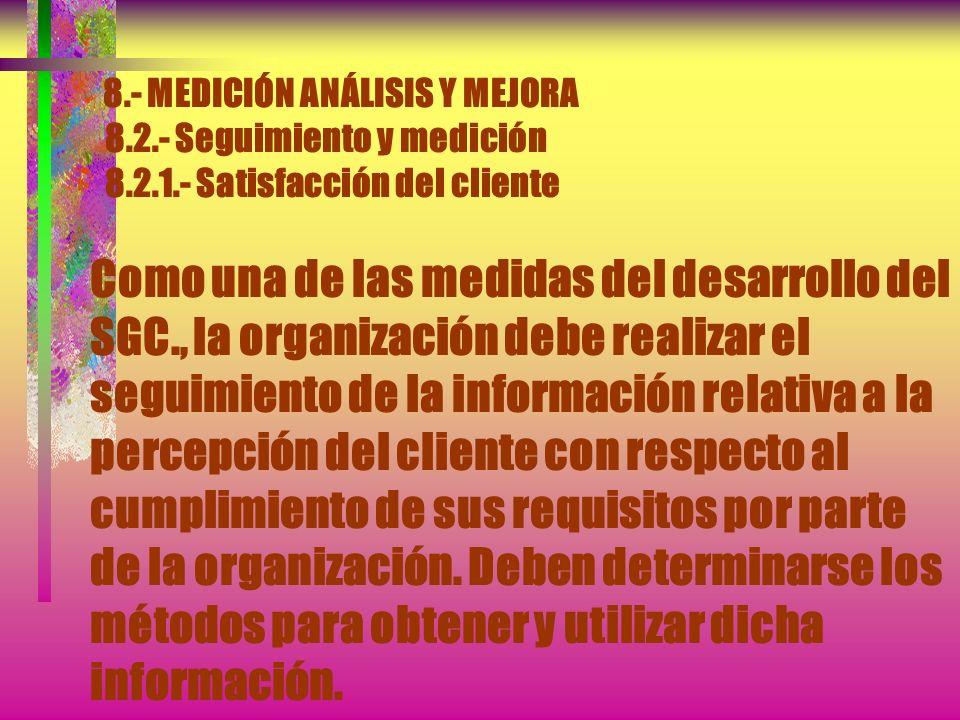 8.- MEDICIÓN ANÁLISIS Y MEJORA 8.1.- Generalidades La organización debe planificar e implementar los procesos de seguimiento, análisis y mejora necesa