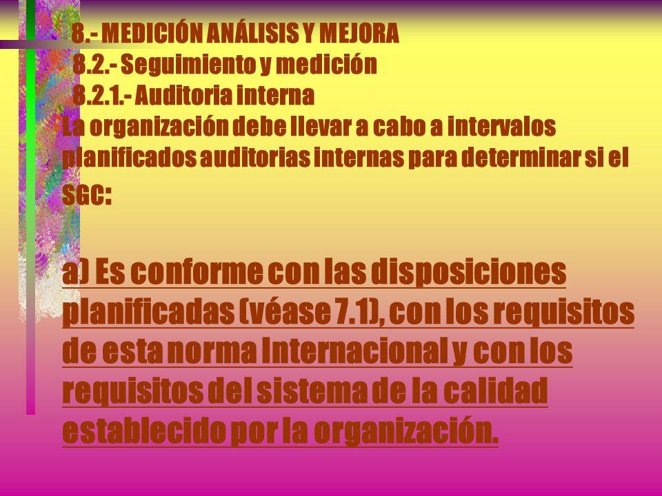 8.- MEDICIÓN ANÁLISIS Y MEJORA 8.2.- Seguimiento y medición 8.2.1.- Satisfacción del cliente Como una de las medidas del desarrollo del SGC., la organ