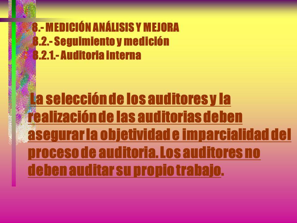 8.- MEDICIÓN ANÁLISIS Y MEJORA 8.2.- Seguimiento y medición 8.2.1.- Auditoria interna Deben definirse, en un procedimiento documentado, las responsabi