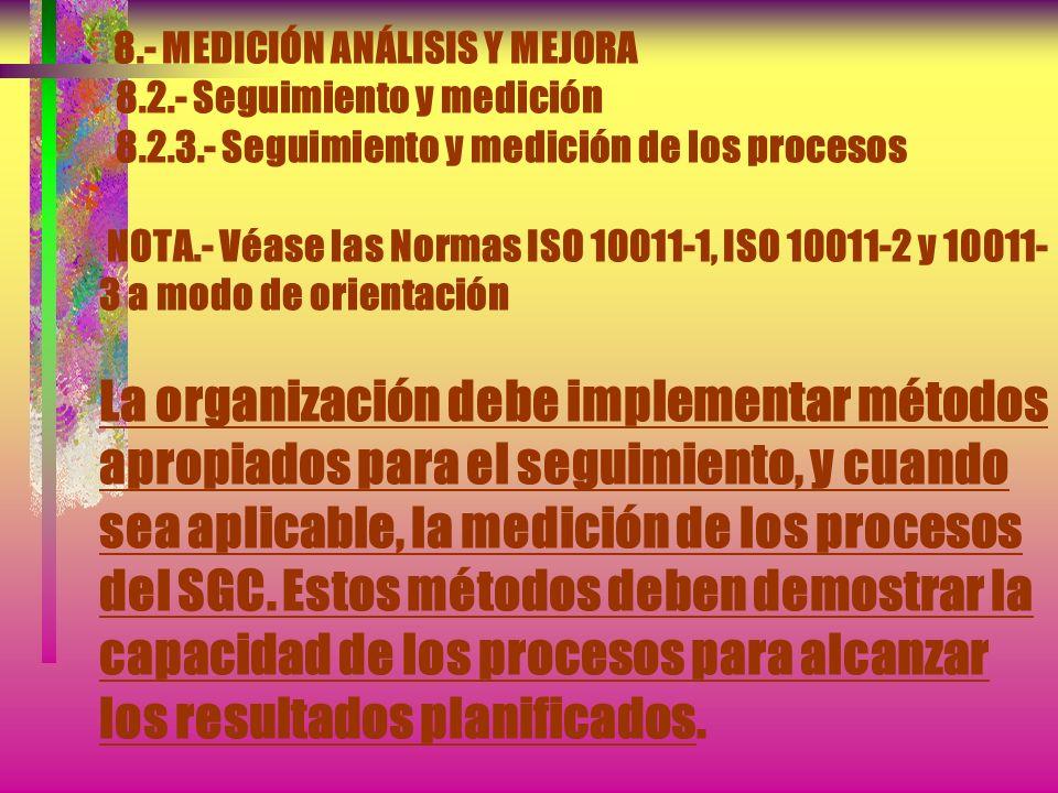 8.- MEDICIÓN ANÁLISIS Y MEJORA 8.2.- Seguimiento y medición 8.2.1.- Auditoria interna La dirección responsable del área que esté siendo auditada debe