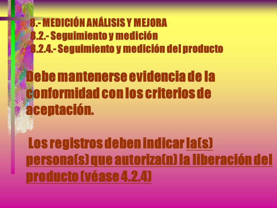 8.- MEDICIÓN ANÁLISIS Y MEJORA 8.2.- Seguimiento y medición 8.2.4.- Seguimiento y medición del producto La organización debe medir y hacer un seguimie
