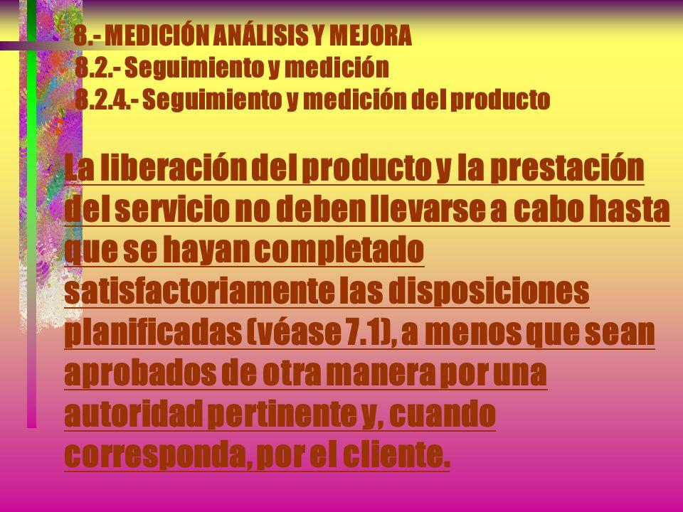 8.- MEDICIÓN ANÁLISIS Y MEJORA 8.2.- Seguimiento y medición 8.2.4.- Seguimiento y medición del producto Debe mantenerse evidencia de la conformidad co