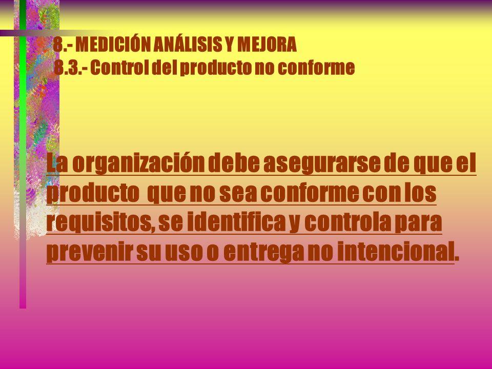 8.- MEDICIÓN ANÁLISIS Y MEJORA 8.2.- Seguimiento y medición 8.2.4.- Seguimiento y medición del producto La liberación del producto y la prestación del