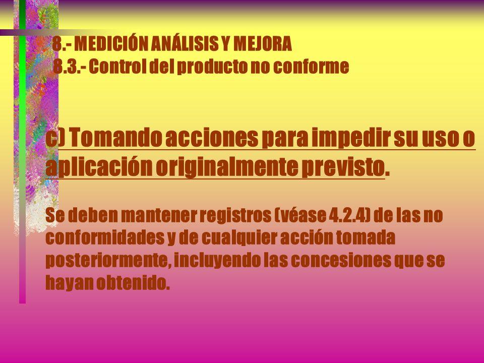 8.- MEDICIÓN ANÁLISIS Y MEJORA 8.3.- Control del producto no conforme La organización debe tratar los productos no conformes mediante una o más de las
