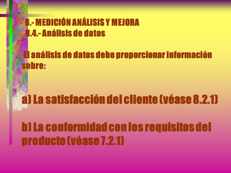 8.- MEDICIÓN ANÁLISIS Y MEJORA 8.4.- Análisis de datos... Esto debe incluir los datos generados del resultado del seguimiento y medición y de cualesqu