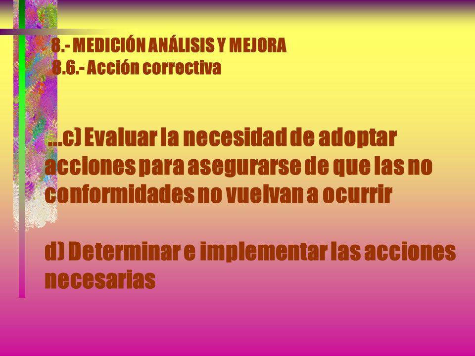 8.- MEDICIÓN ANÁLISIS Y MEJORA 8.6.- Acción correctiva Debe establecerse un procedimiento documentado para definir los requisitos para: a) Revisar las