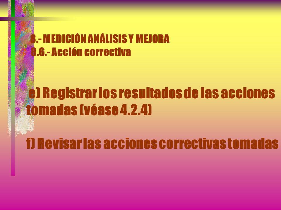8.- MEDICIÓN ANÁLISIS Y MEJORA 8.6.- Acción correctiva...c) Evaluar la necesidad de adoptar acciones para asegurarse de que las no conformidades no vu