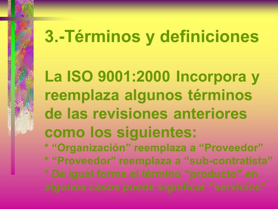 3.-Términos y definiciones Para los términos y definiciones son aplicables los términos y definiciones dados en la Norma ISO 9000 (ISO 9000 Es una Nor