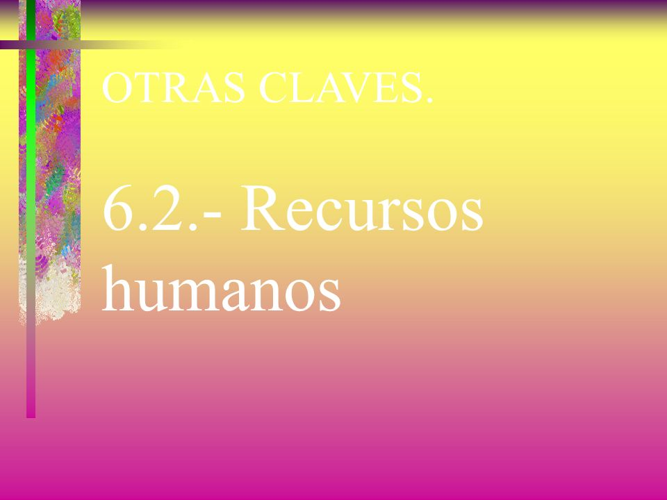 OTRAS CLAVES. 6.1.- Provisión de Recursos.