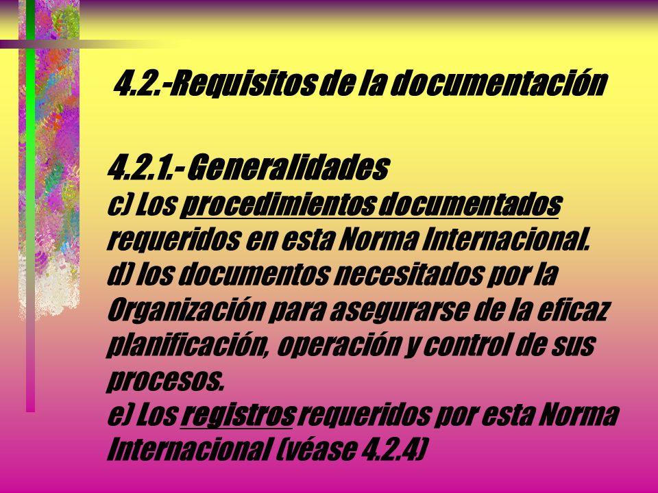 4.2.-Requisitos de la documentación 4.2.1.- Generalidades La documentación del sistema de gestión de la calidad debe incluir: a) Declaraciones documen