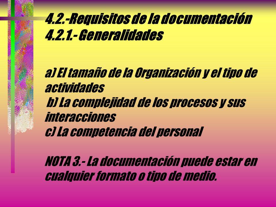 4.2.-Requisitos de la documentación 4.2.1.- Generalidades NOTA 1.- Cuando aparezca el término Procedimiento documentado, significa que el procedimient