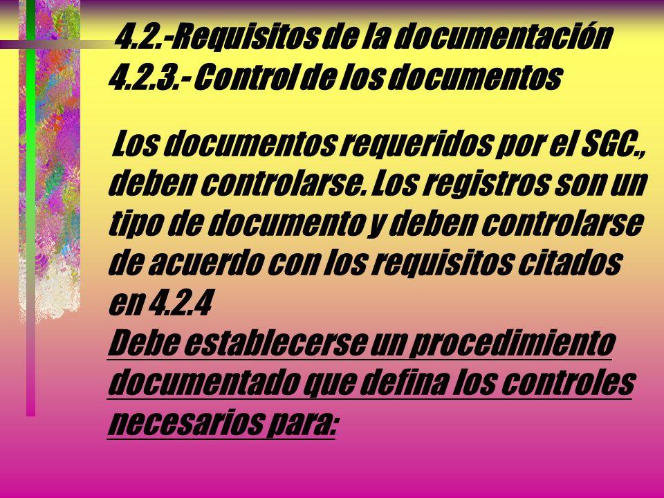 4.2.-Requisitos de la documentación 4.2.2.- Manual de la calidad La Organización debe establecer y mantener un manual de la calidad que incluya: a) El