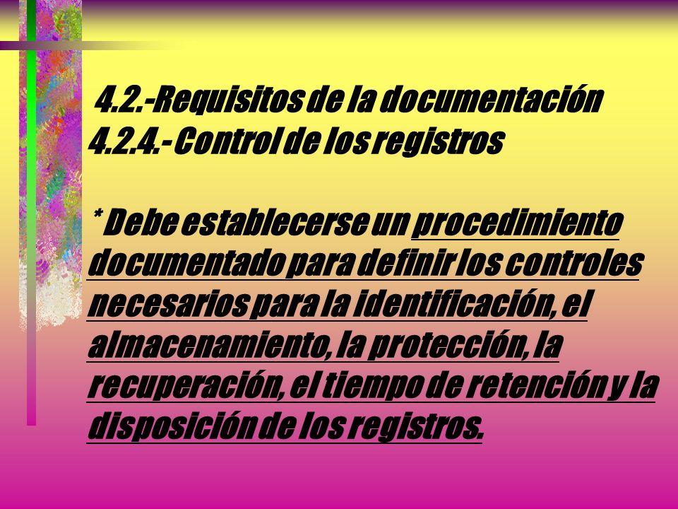 4.2.-Requisitos de la documentación 4.2.4.- Control de los registros * Los registros deben establecerse y mantenerse para proporcionar evidencia de la