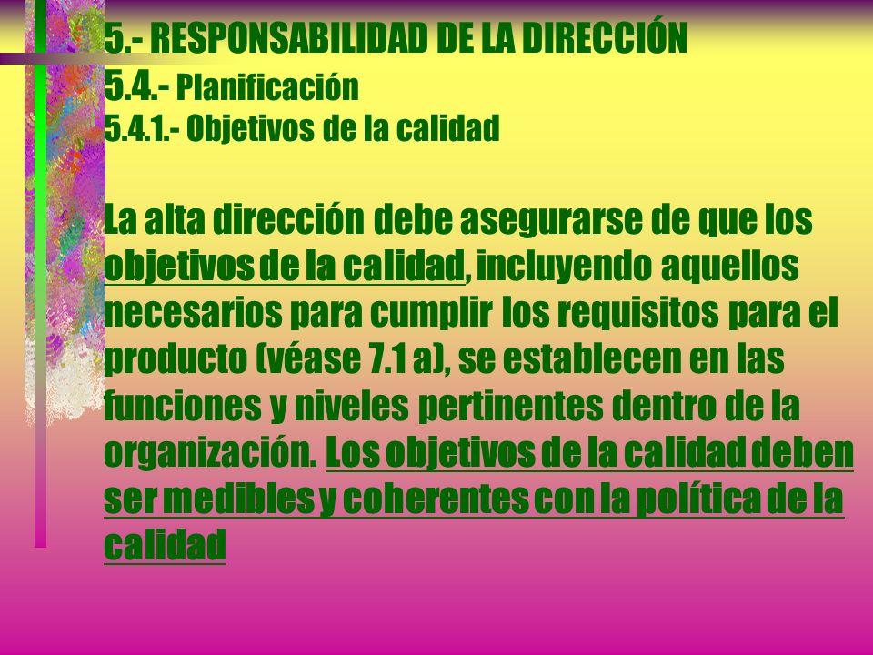 5.- RESPONSABILIDAD DE LA DIRECCIÓN La alta dirección debe asegurarse de que la política de calidad:...c)Proporciona un marco de referencia para estab