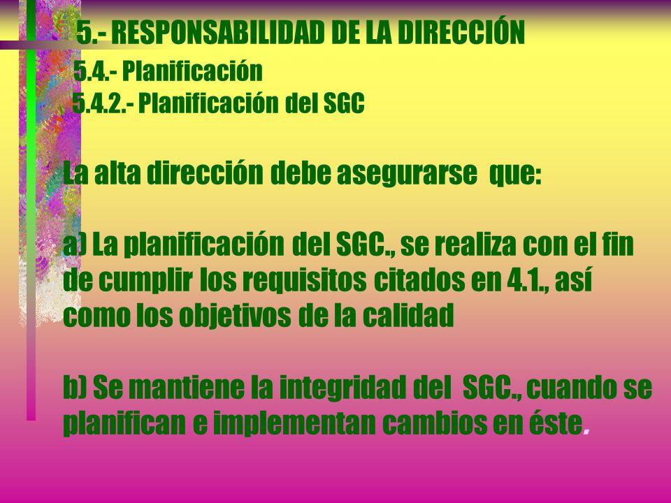 5.- RESPONSABILIDAD DE LA DIRECCIÓN 5.4.- Planificación 5.4.1.- Objetivos de la calidad La alta dirección debe asegurarse de que los objetivos de la c