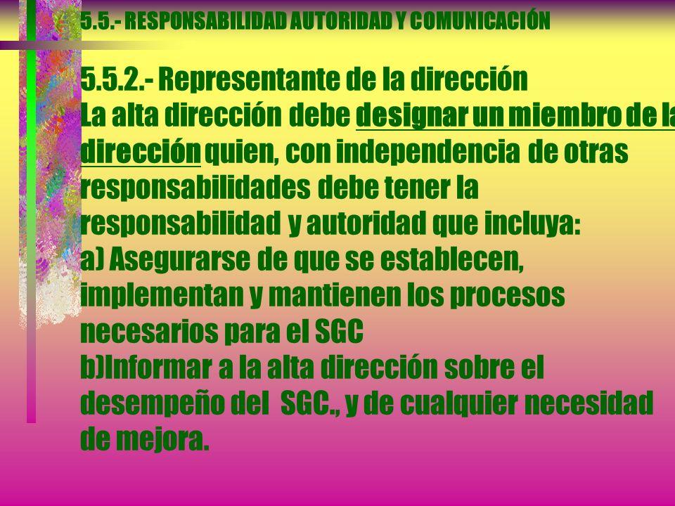 5.5.- RESPONSABILIDAD AUTORIDAD Y COMUNICACIÓN 5.5.1.- Responsabilidad y autoridad La alta dirección debe asegurarse de que las responsabilidades y au