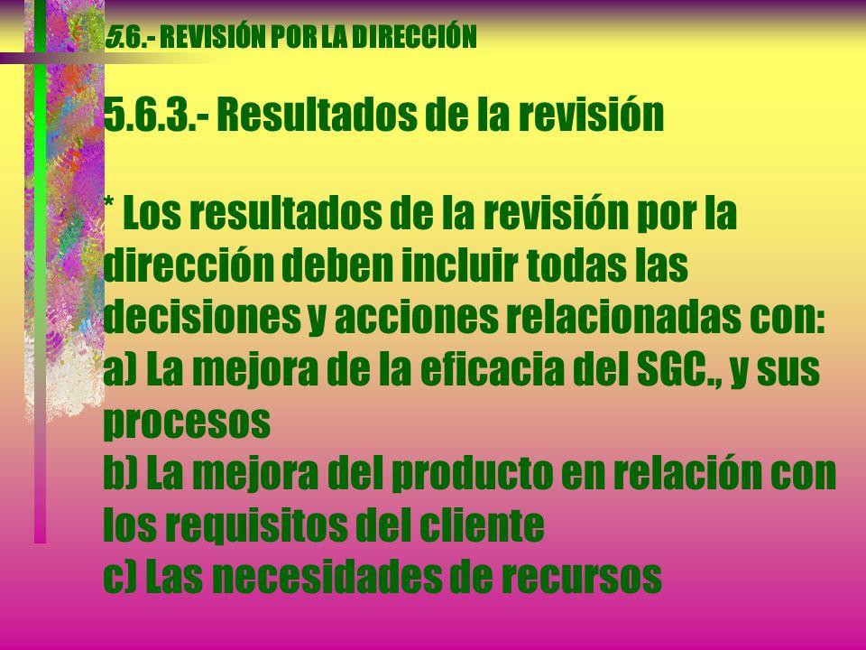 5.6.- REVISIÓN POR LA DIRECCIÓN 5.6.2.- Información para la revisión * La información de entrada para la revisión por la dirección debe incluir:...e)