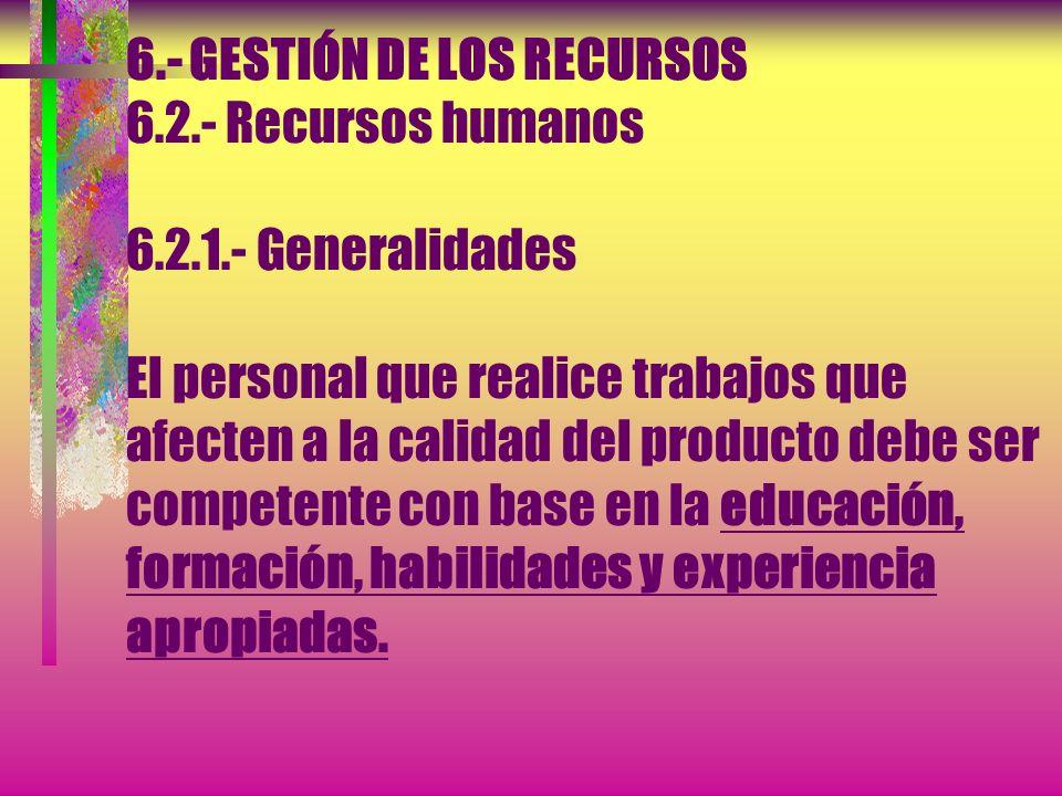 6.- GESTIÓN DE LOS RECURSOS 6.1.- Provisión de recursos La organización debe determinar y proporcionar los recursos necesarios para: a) Implementar y