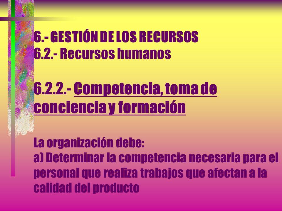 6.- GESTIÓN DE LOS RECURSOS 6.2.- Recursos humanos 6.2.1.- Generalidades El personal que realice trabajos que afecten a la calidad del producto debe s