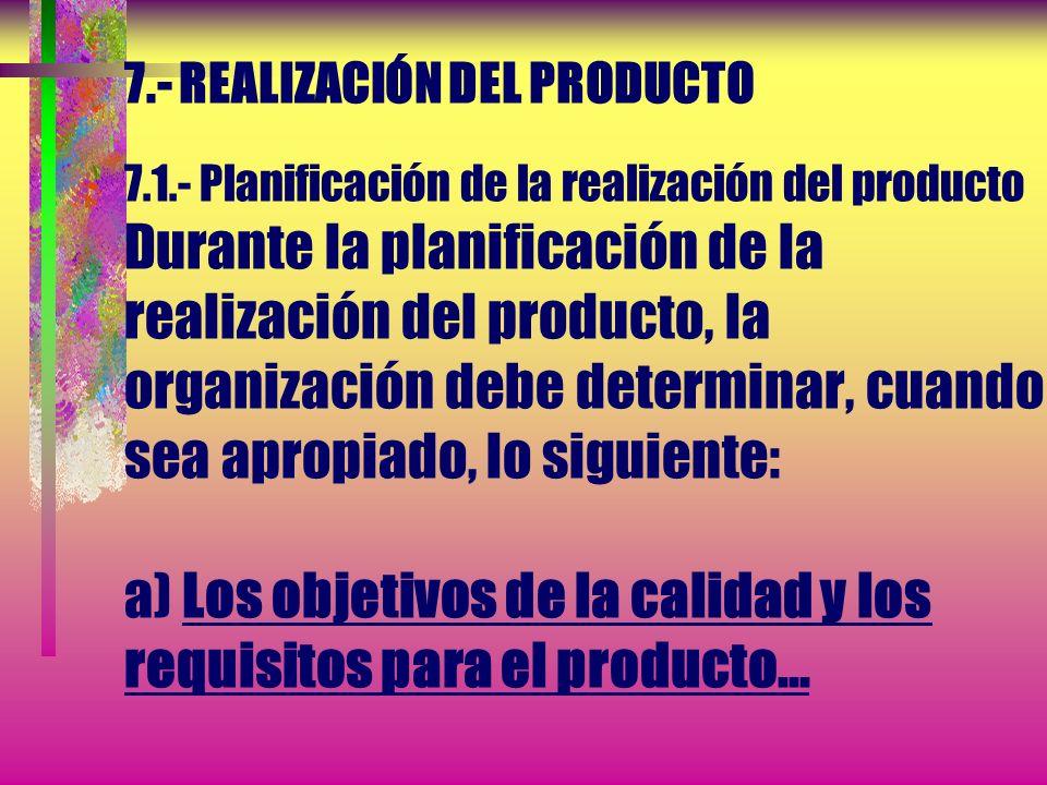 7.- REALIZACIÓN DEL PRODUCTO 7.1.- Planificación de la realización del producto La organización debe planificar y desarrollar los procesos necesarios