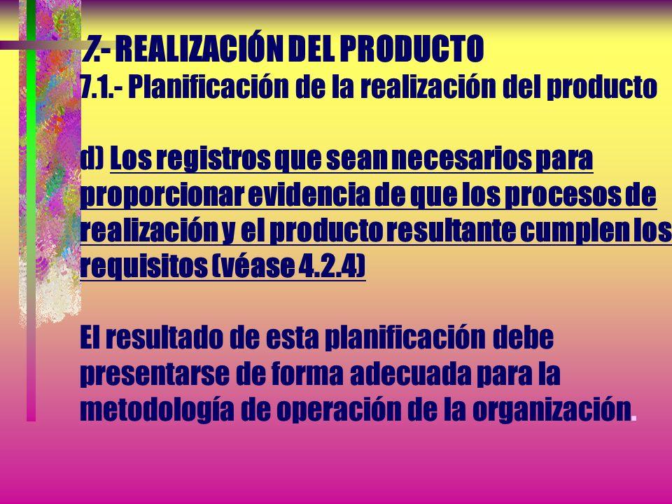 7.- REALIZACIÓN DEL PRODUCTO 7.1.- Planificación de la realización del producto b)...La necesidad de establecer procesos, documentos y de proporcionar