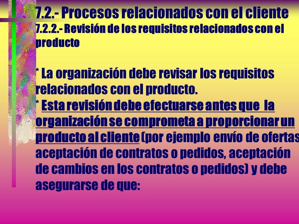 7.2.- Procesos relacionados con el cliente 7.2.1.- Determinación de los requisitos relacionados con el producto La organización debe determinar: c)...