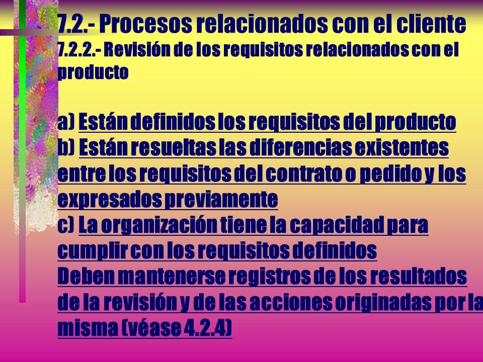 7.2.- Procesos relacionados con el cliente 7.2.2.- Revisión de los requisitos relacionados con el producto * La organización debe revisar los requisit