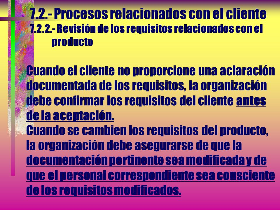 7.2.- Procesos relacionados con el cliente 7.2.2.- Revisión de los requisitos relacionados con el producto a) Están definidos los requisitos del produ