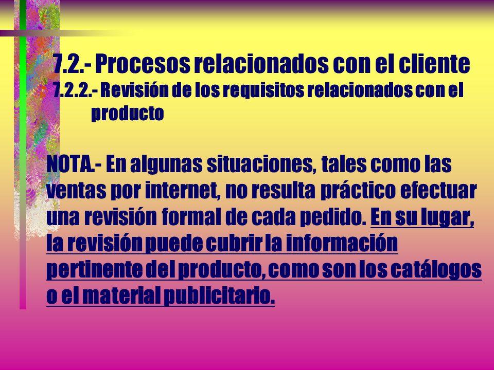 7.2.- Procesos relacionados con el cliente 7.2.2.- Revisión de los requisitos relacionados con el producto Cuando el cliente no proporcione una aclara