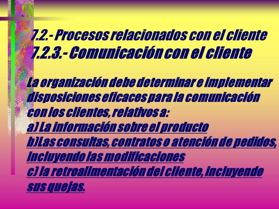 7.2.- Procesos relacionados con el cliente 7.2.2.- Revisión de los requisitos relacionados con el producto NOTA.- En algunas situaciones, tales como l