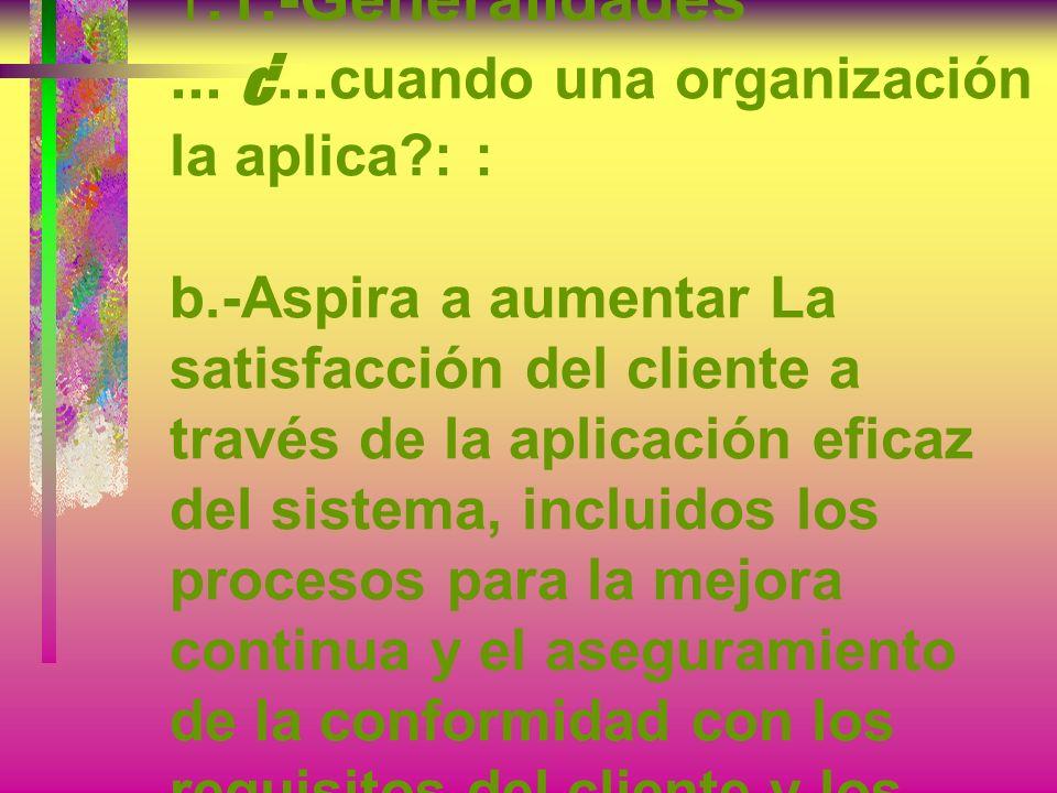 1.1.-Generalidades ¿... cuando una organización la aplica?: a.- Cuando necesita demostrar su capacidad para proporcionar de forma coherente productos
