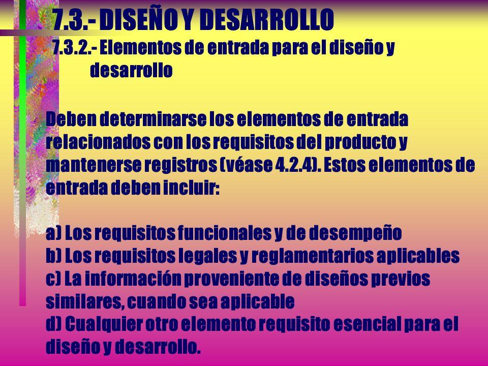 7.3.- DISEÑO Y DESARROLLO 7.3.1.- Planificación del diseño y desarrollo * La organización debe gestionar las interfases entre los diferentes grupos in
