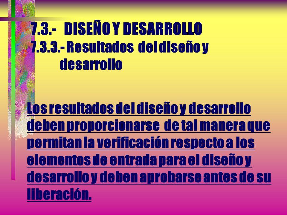 7.3.- DISEÑO Y DESARROLLO 7.3.2.- Elementos de entrada para el diseño y desarrollo... Estos elementos deben revisarse para verificar su adecuación. Lo