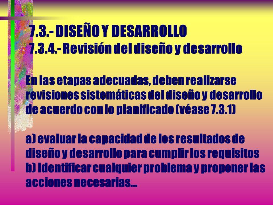 7.3.- DISEÑO Y DESARROLLO 7.3.3.- Resultados del diseño y desarrollo Los resultados del diseño y desarrollo deben: c)... Proporcionar o hacer referenc