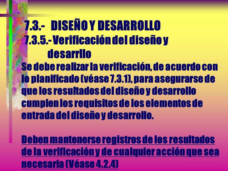 7.3.- DISEÑO Y DESARROLLO 7.3.4.- Revisión del diseño y desarrollo Los participantes en dichas revisiones deben incluir representantes de las funcione